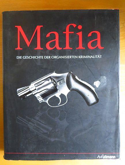 Mafia : die Geschichte der organisierten Kriminalität. leitender Berater Frank Shanty. [Hrsg.: Gordon Cheers. Autoren: ... Übers. aus dem Engl.: Ursula Fethke]