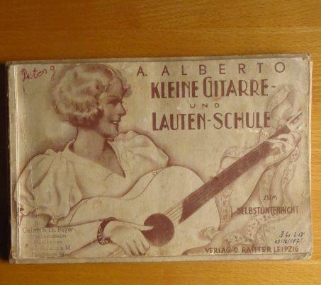 Kleine Gitarre- und Lauten-Schule : Auch zum Selbstunterricht geeignet. A. Alberto Rev. Ausg.