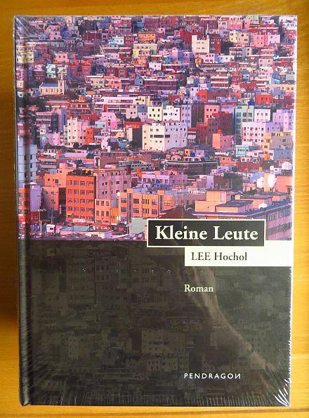 Lee, Hochol: Kleine Leute : Roman. Lee Hochol. Aus dem Korean. übers. und mit einem Nachw. von Heike Lee