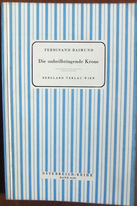 Die unheilbringende Krone oder König ohne Reich, Held ohne Mut, Schönheit ohne Jugend. Zauberspiel in zwei Aufzügen. Mit einer Einführung von Gustav Pichler. Österreich-Reihe, Band 94/95.
