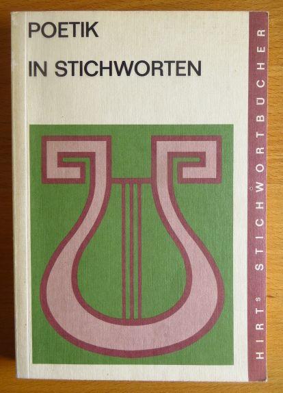 Poetik in Stichwörtern : literaturwiss. Grundbegriffe; eine Einf. von / Hirts Stichwortbücher 5., durchges. Aufl.