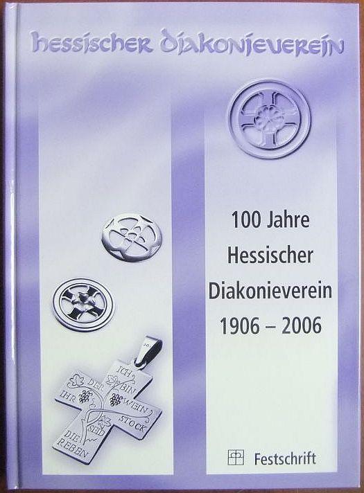 100 Jahre Hessischer Diakonieverein. : (1906 - 2006) ; [Festschrift].[Hrsg.: Hessischer Diakonieverein e.V. Darmstadt. Martin Zentgraf]