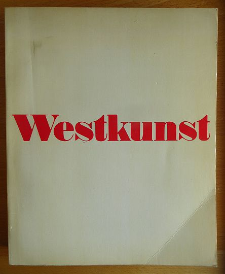Westkunst : zeitgenöss. Kunst seit 1939 ; [e. Veranst. d. Museen d. Stadt Köln]. [Ausw. u. Zsstellung d. Dokumente: Marcel Baumgartner ...]