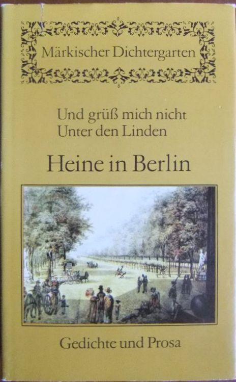 Und grüß mich nicht Unter den Linden Heine in Berlin. Gedichte und Prosa. Märkischer Dichtergarten. 2. Aufl.