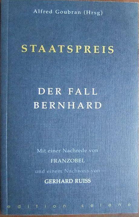 Goubran, Alfred (Hg.): Staatspreis: Der Fall Bernhard. Mit einer Nachrede von Franzobel und einem Nachweis von Gerhard Ruiss.