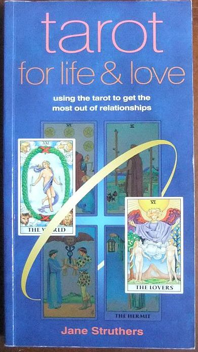 Struthers, Jane: Tarot for Life and Love using the tarot to get the most out of relationships.