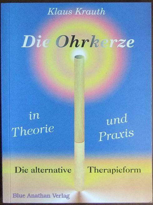 Krauth, Klaus: Die Ohrkerze in Theorie und Praxis : die alternative Therapieform. 9. Aufl.