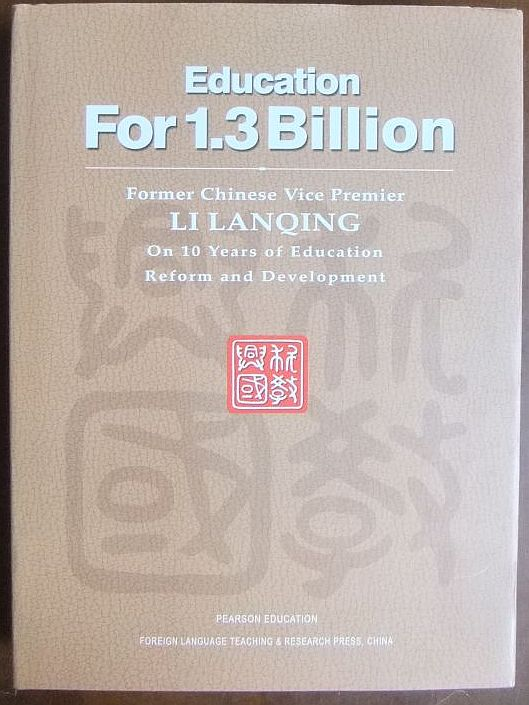 Education for 1.3 Billion : on 10 years of education, reform and development. Li Lanqing, former chinese Vice Premier.
