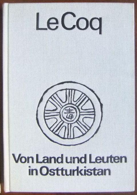 Le Coq, Albert von: Von Land und Leuten in Ostturkistan : Berichte u. Abenteuer d. 4. Dt. Turfanexpedition. Albert von LeCoq Reprint d. Orig.-Ausg. Leipzig, Hinrich, 1928
