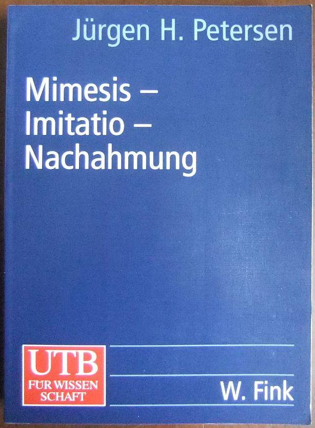 Mimesis - Imitatio - Nachahmung : eine Geschichte der europäischen Poetik. UTB ; 8191