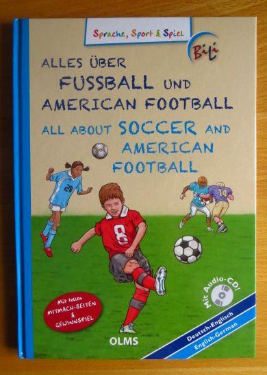 Alles über Fußball und American football : deutsch-englisch ; mit Audio-CD = All about soccer and American football. Übers. ins Engl.: Faith Clare Voigt / BiLi [Dt.-engl. Ausg.]