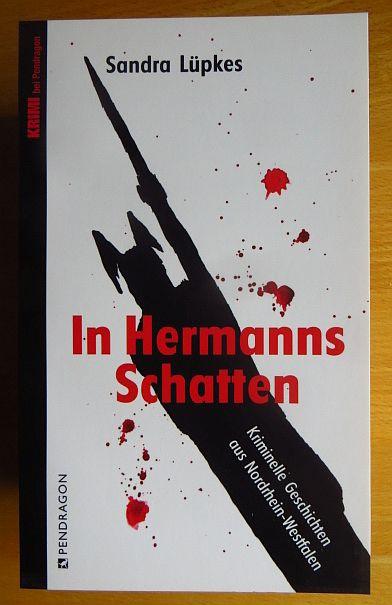 In Hermanns Schatten : kriminelle Geschichten aus Nordrhein-Westfalen. Krimi bei Pendragon Orig.-Ausg.