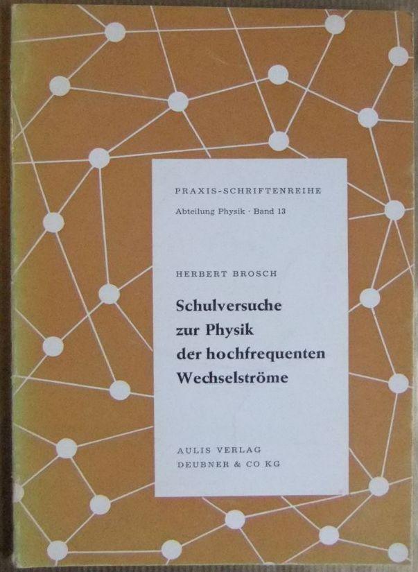 Schulversuche zur Physik der hochfrequenten Wechselströme. Praxis-Schriftenreihe / Abteilung Physik ; Bd. 13