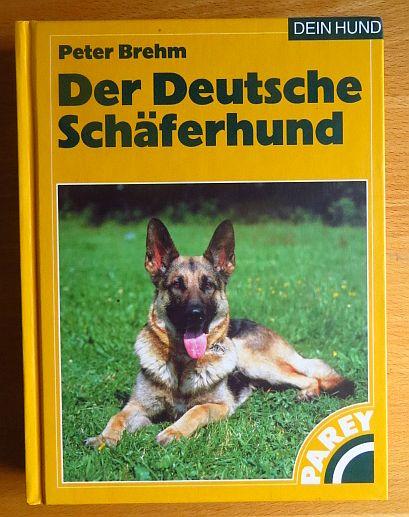 Brehm, Peter: Der deutsche Schäferhund : praktische Ratschläge für Haltung, Pflege und Erziehung. Dein Hund 8., überarb. Aufl.