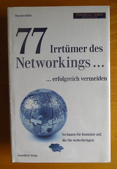 77 Irrtümer des Networkings ... erfolgreich vermeiden : so bauen Sie Kontakte auf, die Sie weiterbringen. Financial times Deutschland 1. Aufl.