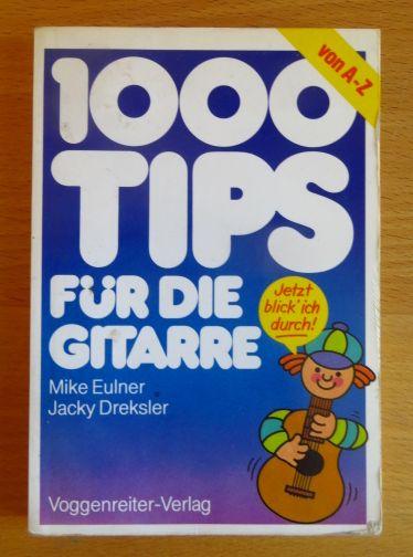 1000 [Tausend] Tips für die Gitarre. Jacky Dreksler. [Vow.: Mike Eulner u. Jacky Dreksler]