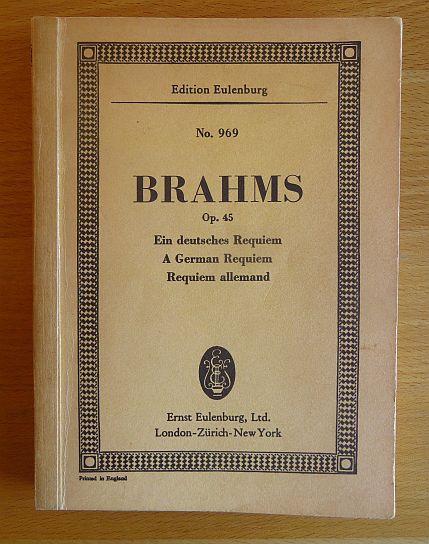 Ein deutsches Requiem nach Worten der Heiligen Schrift für Soli, Chor und Orchester (Orgel ad lib.). Op. 45. (Ed. Eulenburg 969)