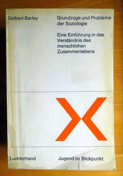 Grundzüge und Probleme der Soziologie : Eine Einf. in d. Verständnis d. menschl. Zusammenlebens. Delbert Barley / Jugend im Blickpunkt 5., unveränd. Aufl.