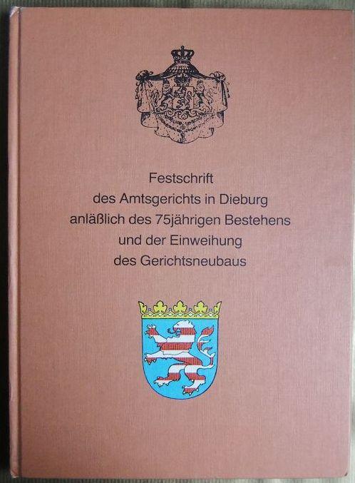 Festschrift des Amtsgerichts in Dieburg anlässlich des 75jährigen [fünfundsiebzigjährigen] Bestehens und der Einweihung des Gerichtsneubaus.[Hrsg.: Günter Keim]