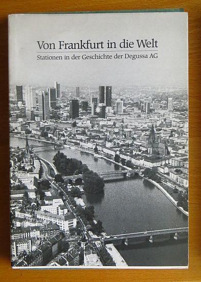 Wolf, Mechthild (Verfasser): Von Frankfurt in die Welt : Stationen in d. Geschichte d. Degussa AG. [Red. u. Text: Mechthild Wolf. Hrsg.: Degussa AG, Frankfurt am Main, Firmenarchiv]
