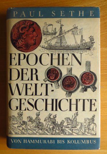 Sethe, Paul (Verfasser): Epochen der Weltgeschichte : Von Hammurabi bis Kolumbus. Paul Sethe