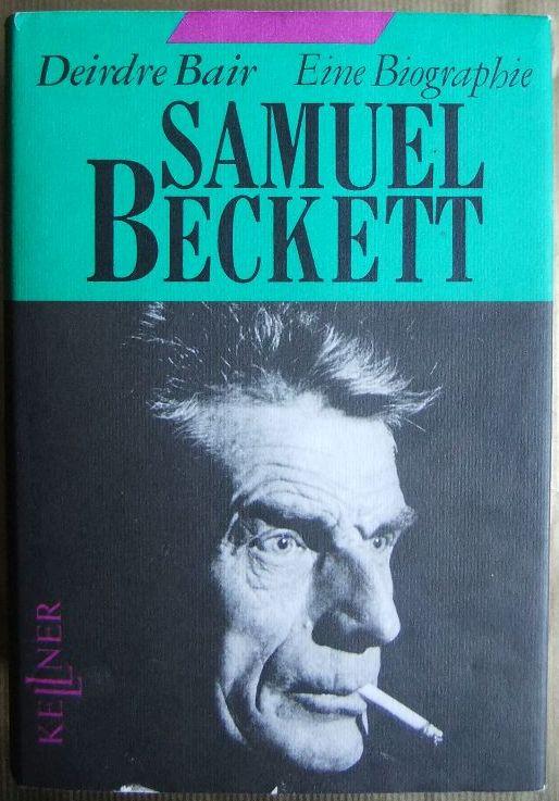 Samuel Beckett. : eine Biographie. Deirdre Bair. Aus dem Amerikan. von Werner Peterich