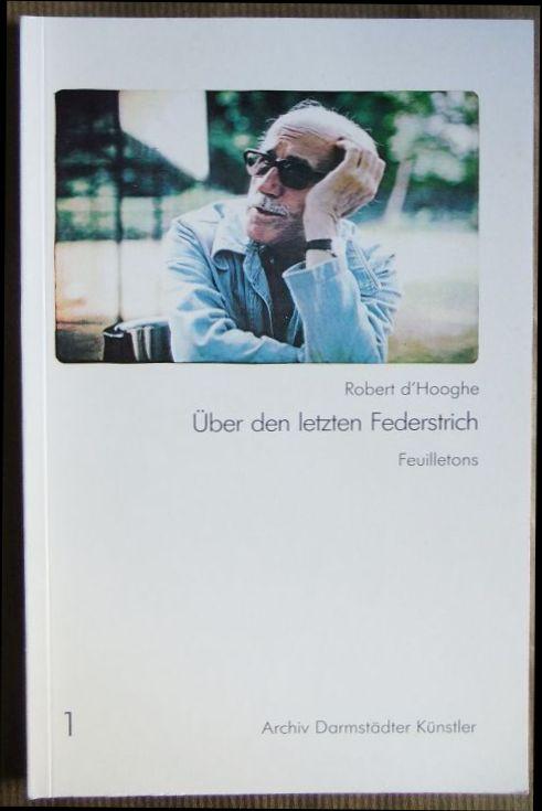 Über den letzten Federstrich Feuilletons Archiv Darmstädter Künstler. Mit Texten von ..., Archiv Darmstädter Künstler: Archiv Darmstädter Künstler ; 1