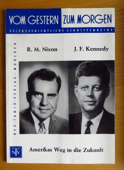 Amerikas Weg in die Zukunft. [Aufsätze u. Reden von] John F. Kennedy ; Richard M. Nixon / Vom Gestern zum Morgen ; Bd. 2