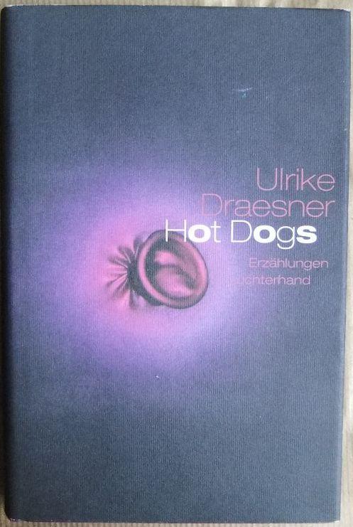 Hot Dogs : Erzählungen. Ulrike Draesner