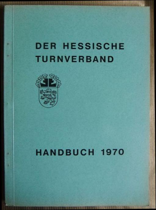 Der hessische Turnverband - Handbuch 1970. Das Handbuch erscheint zum 17. Landesturntag, der am 8. März 1970 in Dieburg stattfindet. 9. Ausgabe