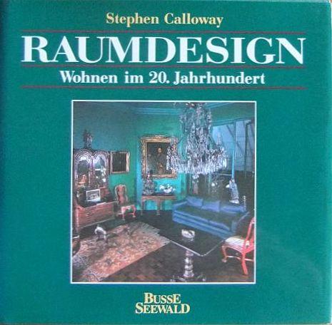 Raumdesign : Wohnen im 20. Jahrhundert. Stephen Calloway. Übertr. aus dem Engl. von Siglinde Summerer und Gerda Kurz