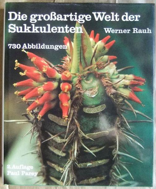 Rauh, Werner: Die grossartige Welt der Sukkulenten : Anzucht, Kultur u. Beschreibung ausgew. sukkulenter Pflanzen mit Ausnahme d. Kakteen. von Werner Rauh 2., überarb. Aufl.