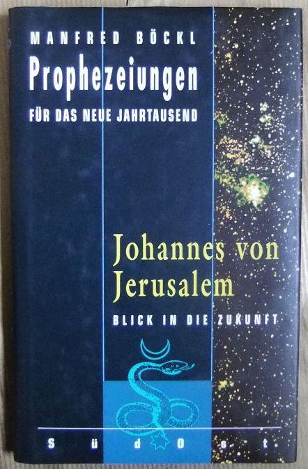 Johannes von Jerusalem. Manfred Böckl / Prophezeiungen für das neue Jahrtausend