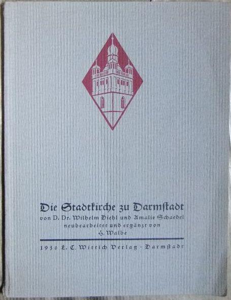 Die Stadtkirche zu Darmstadt. Wilhelm Diehl ; Amalie Schaedel. Neubearb. u. erg. von H. Walbe 3.-4. Tsd.