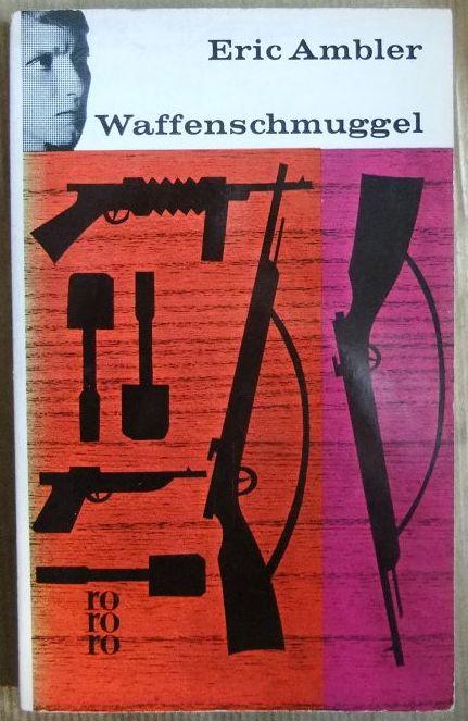 Waffenschmuggel : Roman. Eric Ambler. [Aus d. Engl. übertr. von Tom. Knoth] / rororo Taschenbuch ; Ausg. 540 Ungekürzte Ausg., [1. - 30. Tsd.]