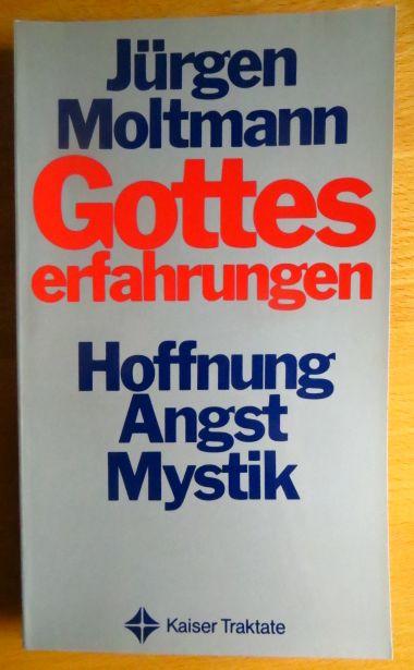 Moltmann, Jürgen: Gotteserfahrungen. Hoffnung, Angst, Mystik