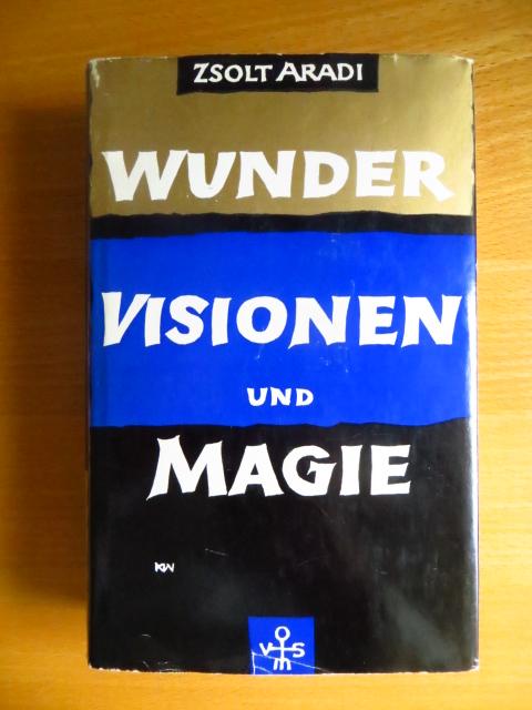 Wunder, Visionen und Magie. Zsolt Aradi. Dt. Übertr.: Emil K. Pohl