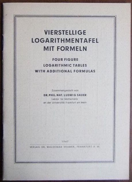 Sauer, Ludwig: Vierstellige Logarithmentafel mit Formeln = Four figure logarithmic Tables with additional formulas. Ludwig Sauer. Zsgest. von