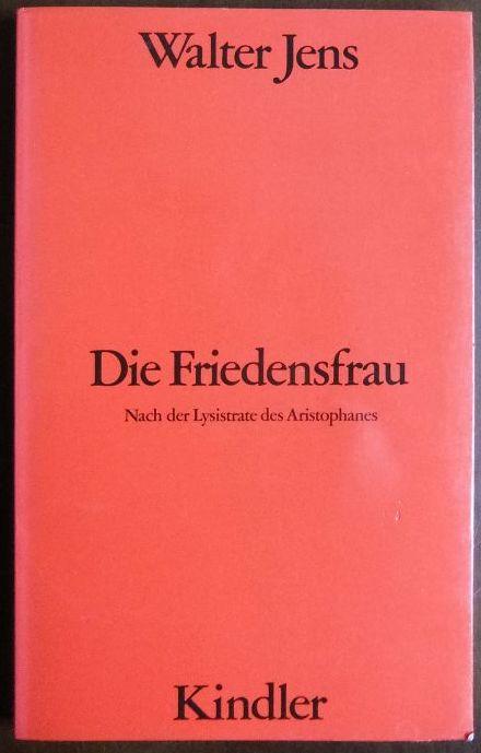 Die Friedensfrau : nach d. Lysistrate d. Aristophanes. Walter Jens