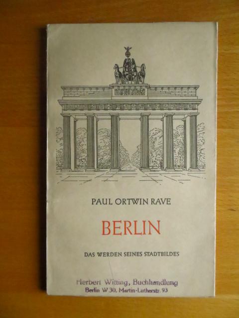 Berlin : Das Werden seines Stadtbildes. Paul Ortwin Rave