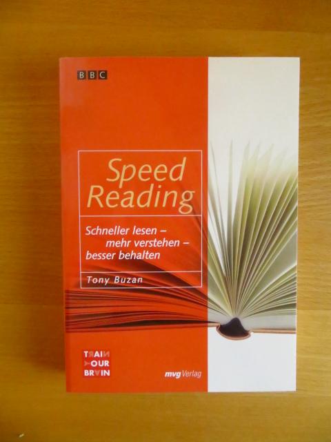 Buzan, Tony (Verfasser): Speed reading : schneller lesen, mehr verstehen, besser behalten. Tony Buzan. [BBC. Aus dem Engl. übers. von Gudrun Weithaler. Übers. aktualisiert von Christiana Haack] / Train your brain 10. Aufl.