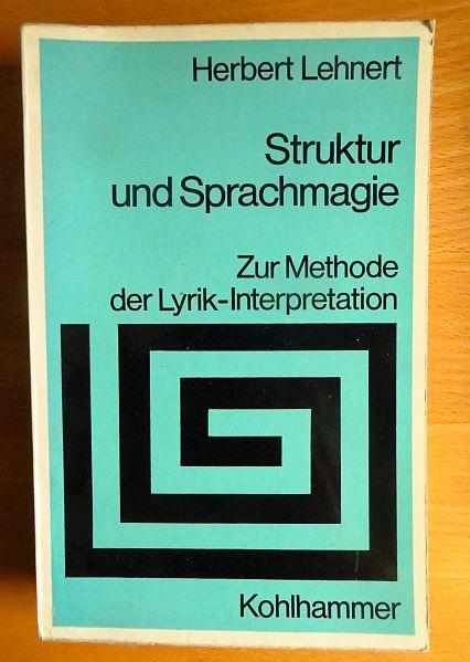 Struktur und Sprachmagie : zur Methode d. Lyrik-Interpretation. Herbert Lehnert / Sprache und Literatur ; 36 2., überarb. Aufl.
