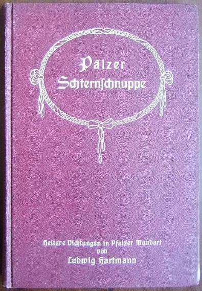 Pälzer Schternschnuppe : Heitere Dichtungen in Pfälzer Mundart. von Ludwig Hartmann 2. Aufl.
