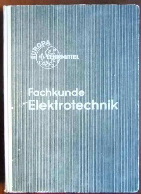 Fachkunde Elektrotechnik. Bearbeitet von Gewerbelehrern und Ingenieuren. Lektorat: Adolf Senner. 7. Aufl., 160. - 213. Tsd.