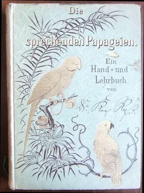 Ruß, Karl: Die sprechenden Papageien : ein Hand- und Lehrbuch. 2. vermehrte Aufl.