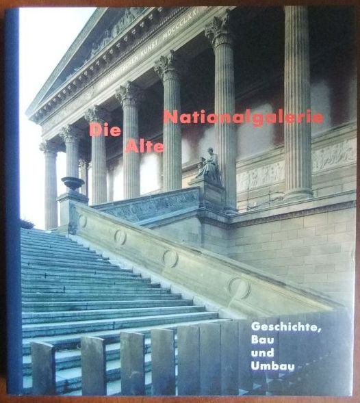 Maaz, Bernhard (Herausgeber), Gisela (Mitwirkender) Holan und Andres (Illustrator) Kilger: Die Alte Nationalgalerie : Geschichte, Bau und Umbau