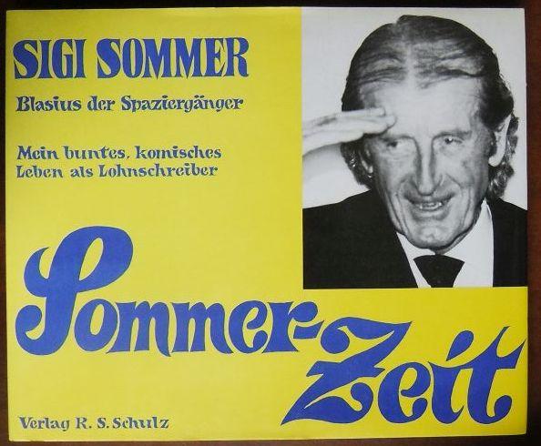 Sommer-Zeit : mein buntes, kom. Leben als Lohnschreiber. Sigi Sommer