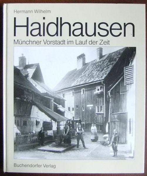 Haidhausen : Münchner Vorstadt im Lauf der Zeit. Hermann Wilhelm