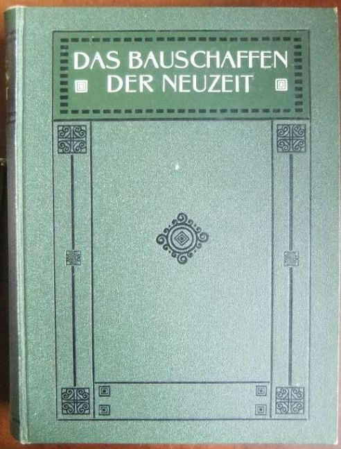 Das Bauschaffen der Neuzeit : Ein Hand-, Lehr- und Nachschlagebuch in zwei Bänden; Bd.1. Mit Grundriß und Fassadenalbum.