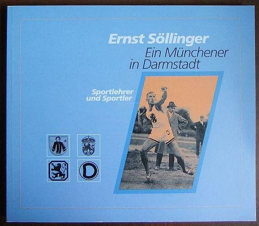 Ernst Söllinger: ein Münchener in Darmstadt ; Sportlehrer und Sportler. Dokumentation von Raimund und Ilse Lore Kluber, geb. Söllinger.